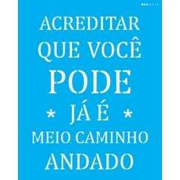 Stencil de Acetato OPA 20x25cm - OPA 2714 - Frase: Acreditar que Voce Pode